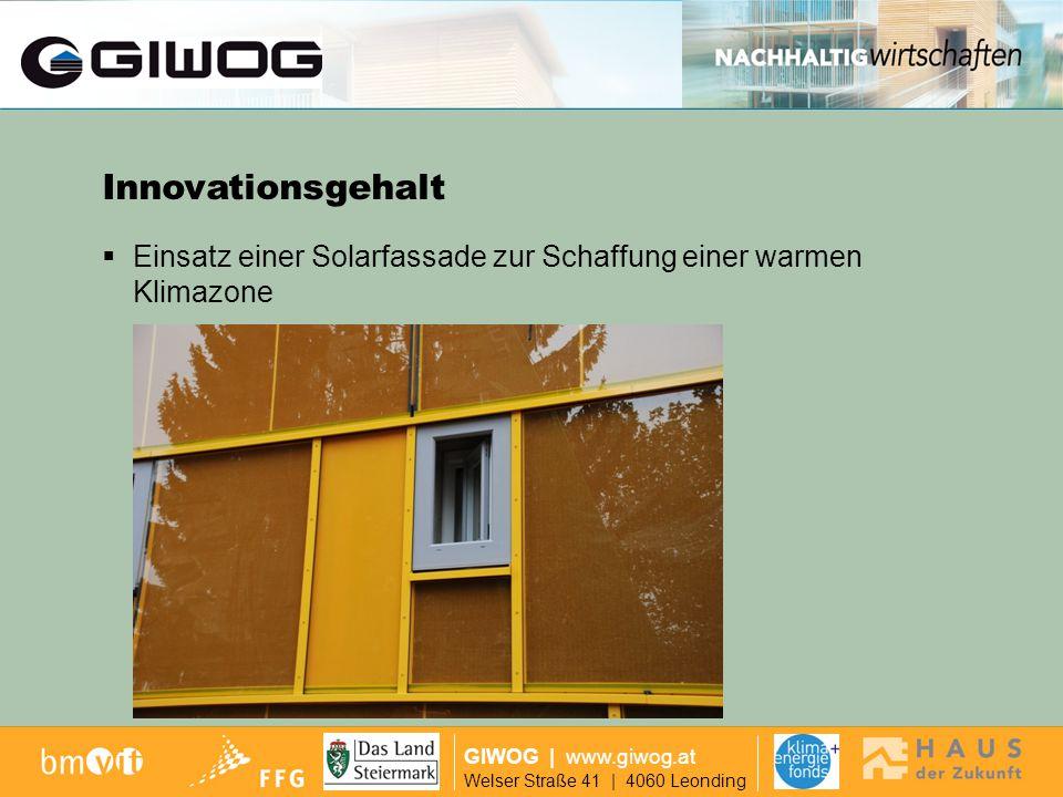 Ausgangslage GIWOG | www.giwog.at Welser Straße 41 | 4060 Leonding Raumwärme- und Warmwasserversorgung mit hohem solaren Deckungsgrad Heizungs- und Warmwasserverteilsystem über die Fassade Innovationsgehalt
