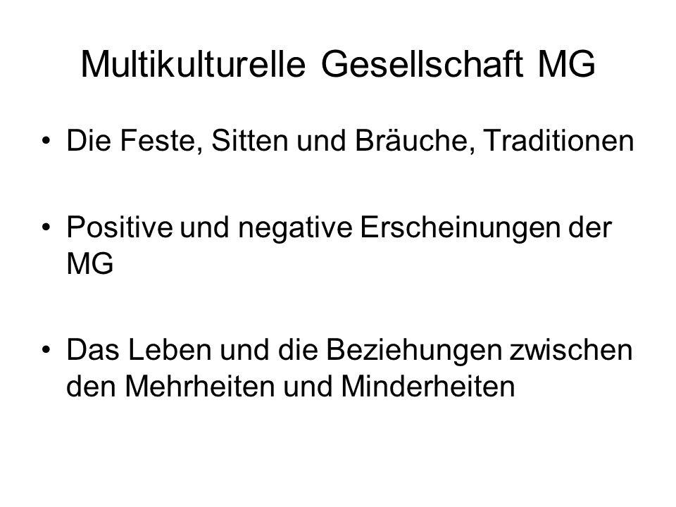 Multikulturelle Gesellschaft MG Die Feste, Sitten und Bräuche, Traditionen Positive und negative Erscheinungen der MG Das Leben und die Beziehungen zw