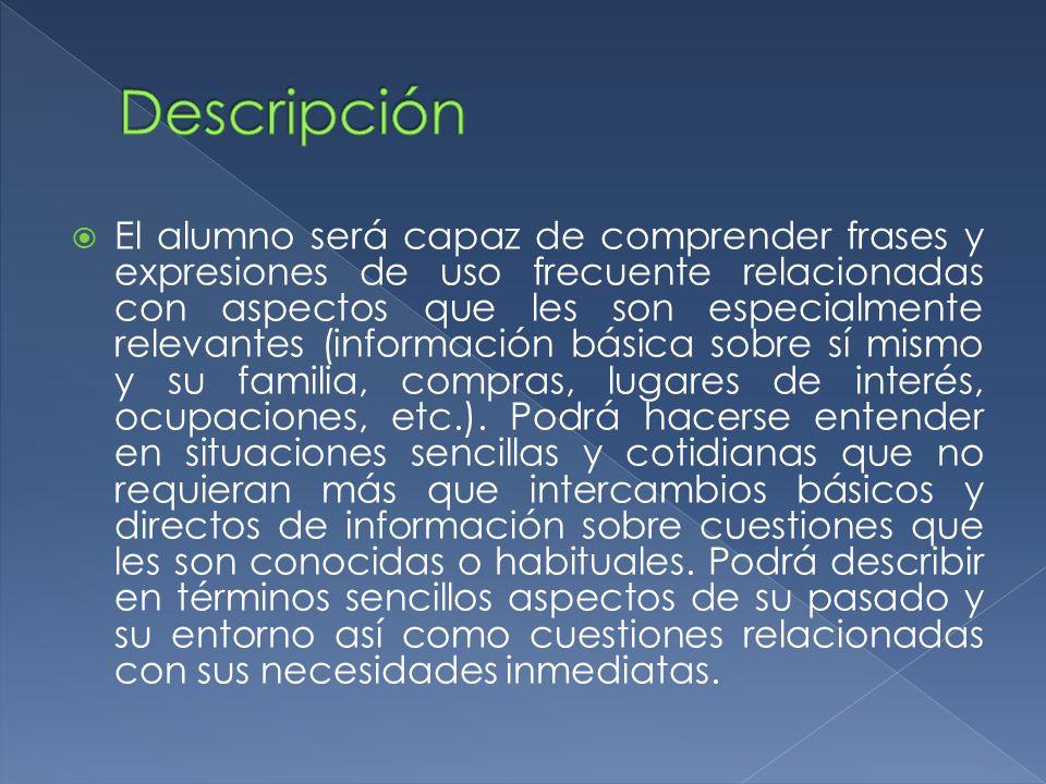 El alumno será capaz de comprender frases y expresiones de uso frecuente relacionadas con aspectos que les son especialmente relevantes (información b