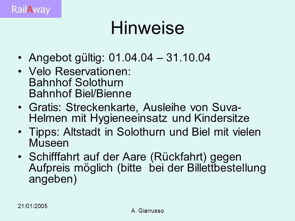 RailAway 21/01/2005 A. Giarrusso Hinweise Angebot gültig: 01.04.04 – 31.10.04 Velo Reservationen: Bahnhof Solothurn Bahnhof Biel/Bienne Gratis: Streck