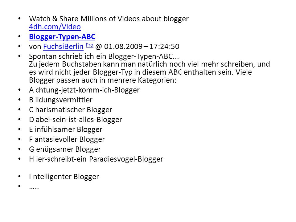 Watch & Share Millions of Videos about blogger 4dh.com/Video 4dh.com/Video Blogger-Typen-ABC von FuchsiBerlin Pro @ 01.08.2009 – 17:24:50FuchsiBerlin