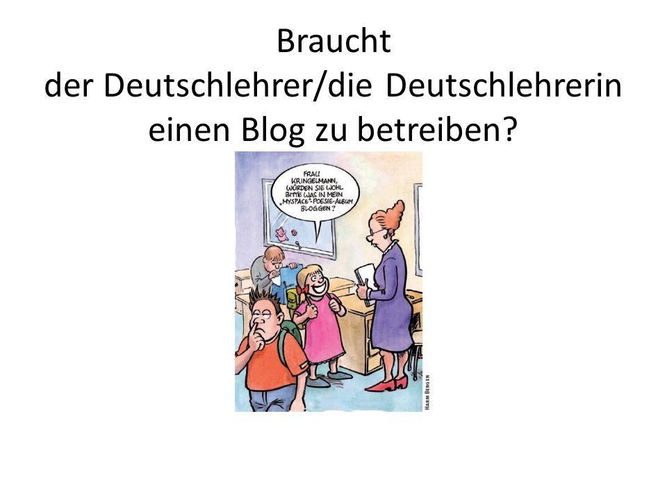 Braucht der Deutschlehrer/die Deutschlehrerin einen Blog zu betreiben