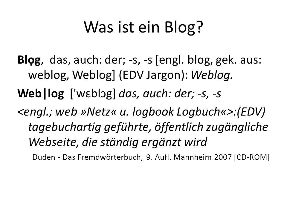Was ist ein Blog. Blọg, das, auch: der; -s, -s [engl.