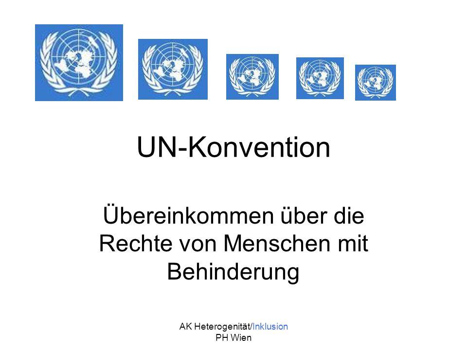 AK Heterogenität/Inklusion PH Wien Behindertenrechtskonvention Dezember 2006 verabschiedet von der General- versammlung der Vereinten Nationen in New York Schlüsselbegriffe: - Würde - Inklusion - Teilhabe - Selbstbestimmung - Empowerment - Chancengerechtigkeit - Barrierefreiheit