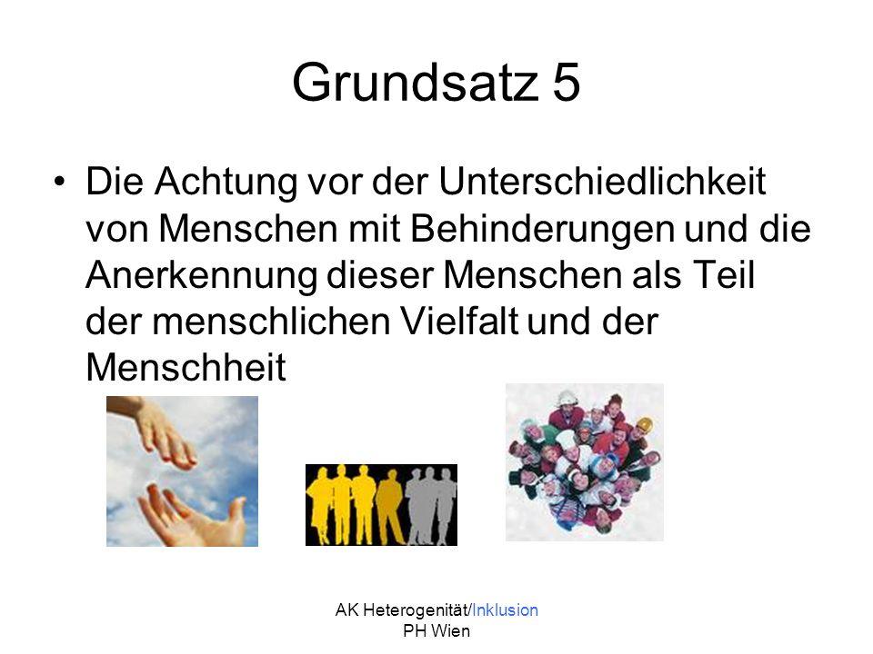 AK Heterogenität/Inklusion PH Wien Grundsatz 5 Die Achtung vor der Unterschiedlichkeit von Menschen mit Behinderungen und die Anerkennung dieser Mensc