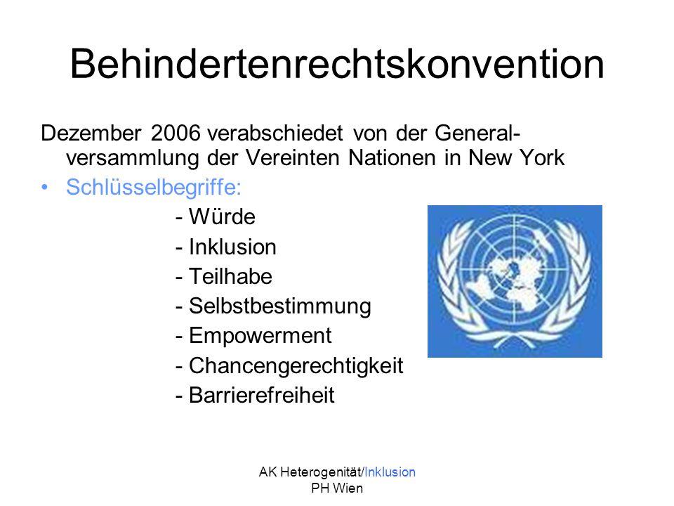 AK Heterogenität/Inklusion PH Wien Behindertenrechtskonvention Dezember 2006 verabschiedet von der General- versammlung der Vereinten Nationen in New