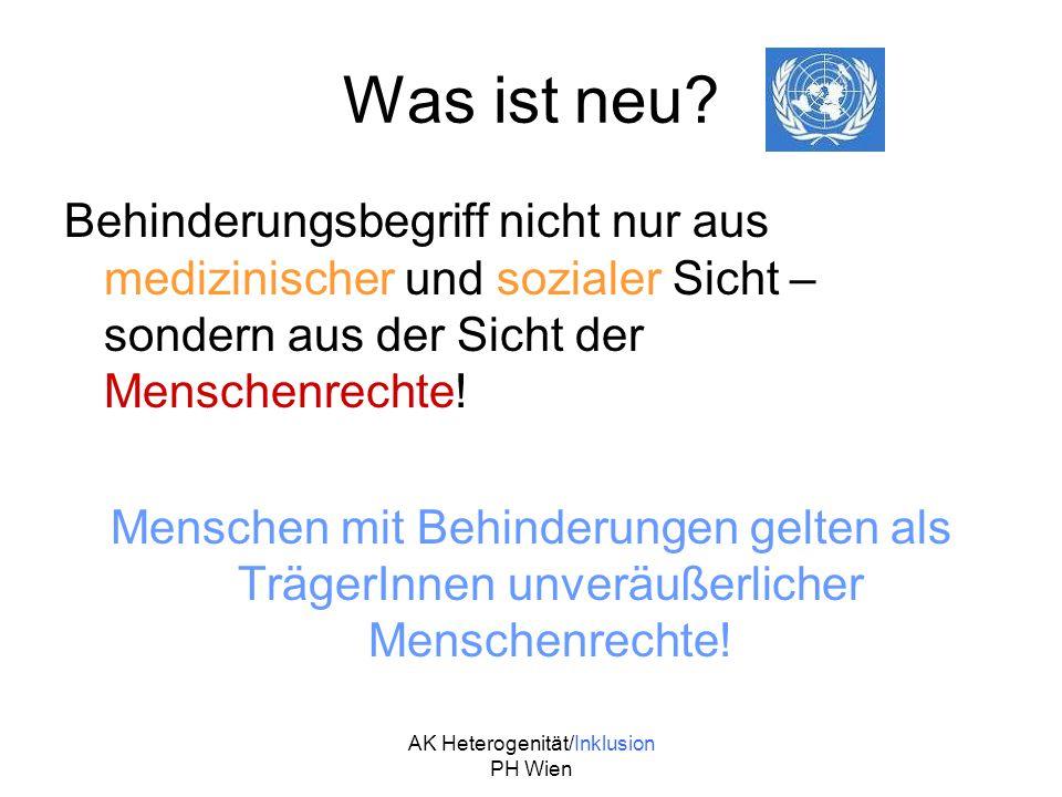 AK Heterogenität/Inklusion PH Wien Was ist neu? Behinderungsbegriff nicht nur aus medizinischer und sozialer Sicht – sondern aus der Sicht der Mensche