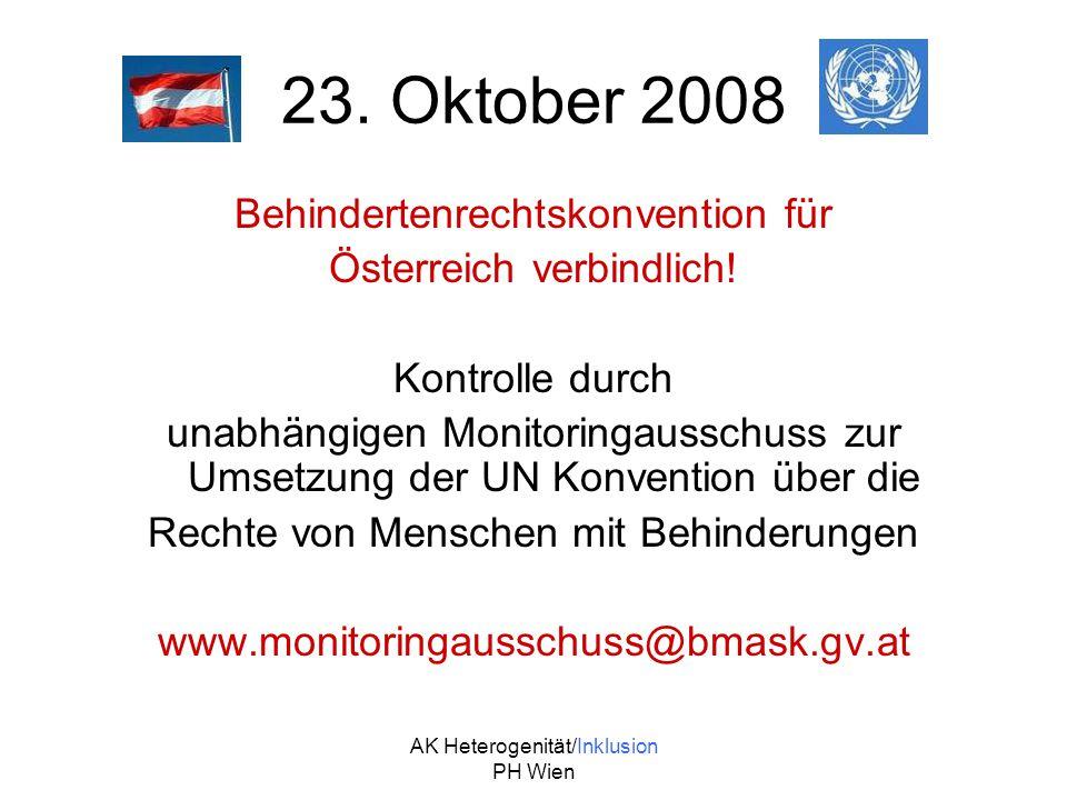AK Heterogenität/Inklusion PH Wien Österreich verpflichtet sich damit völkerrechtlich, die in der UN-Konvention festgelegten Standards durch österreichische Gesetze umzusetzen und zu gewährleisten.
