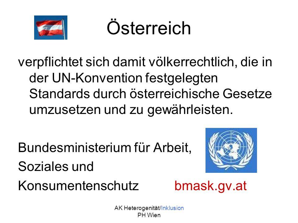 AK Heterogenität/Inklusion PH Wien Österreich verpflichtet sich damit völkerrechtlich, die in der UN-Konvention festgelegten Standards durch österreic