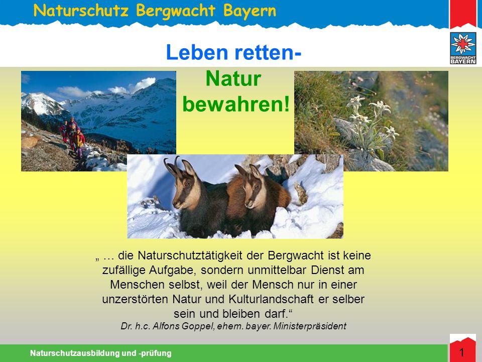 Naturschutz Bergwacht Bayern Naturschutzausbildung und -prüfung 1 … die Naturschutztätigkeit der Bergwacht ist keine zufällige Aufgabe, sondern unmittelbar Dienst am Menschen selbst, weil der Mensch nur in einer unzerstörten Natur und Kulturlandschaft er selber sein und bleiben darf.