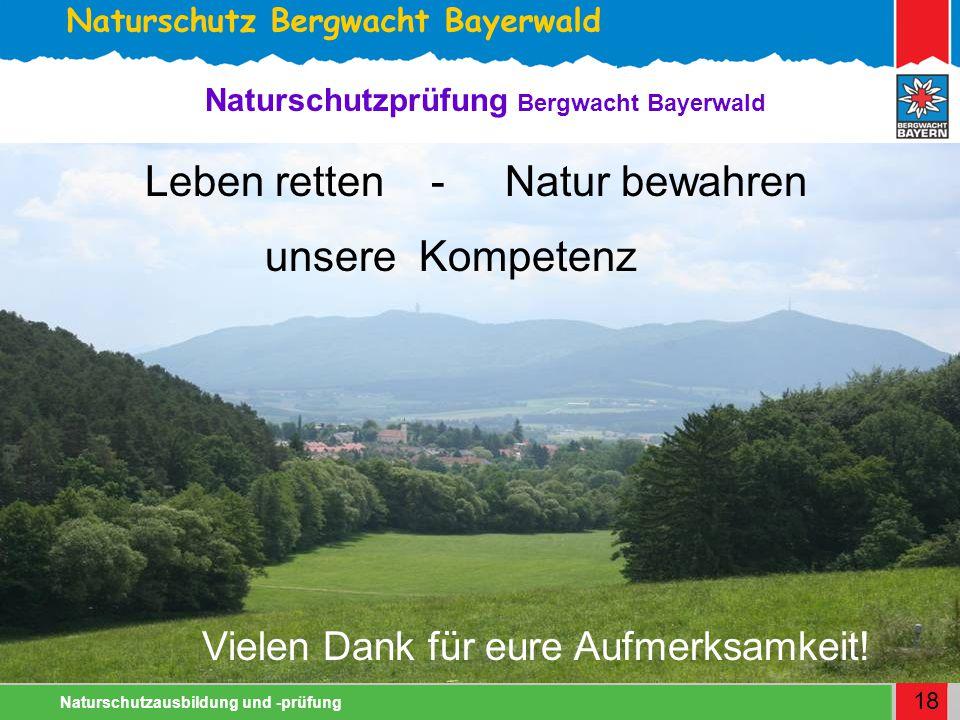 Naturschutz Bergwacht Bayerwald Naturschutzausbildung und -prüfung 18 Naturschutzprüfung Bergwacht Bayerwald Vielen Dank für eure Aufmerksamkeit.