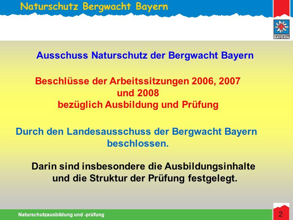 Naturschutz Bergwacht Bayern Naturschutzausbildung und -prüfung 2 Ausschuss Naturschutz der Bergwacht Bayern Beschlüsse der Arbeitssitzungen 2006, 2007 und 2008 bezüglich Ausbildung und Prüfung Durch den Landesausschuss der Bergwacht Bayern beschlossen.