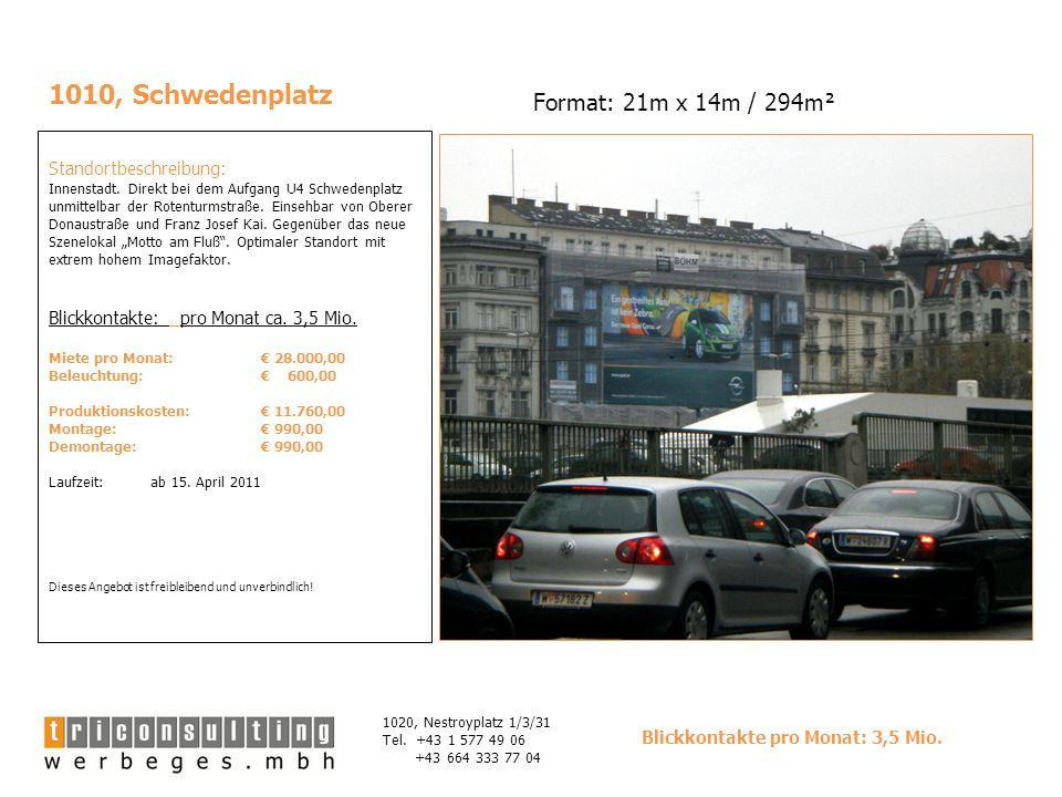1010, Schwedenplatz Standortbeschreibung: Innenstadt. Direkt bei dem Aufgang U4 Schwedenplatz unmittelbar der Rotenturmstraße. Einsehbar von Oberer Do
