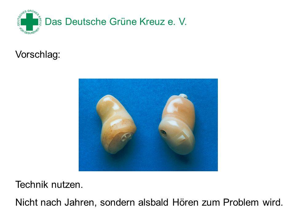 Das Deutsche Grüne Kreuz e. V. Technik nutzen. Nicht nach Jahren, sondern alsbald Hören zum Problem wird. Vorschlag:
