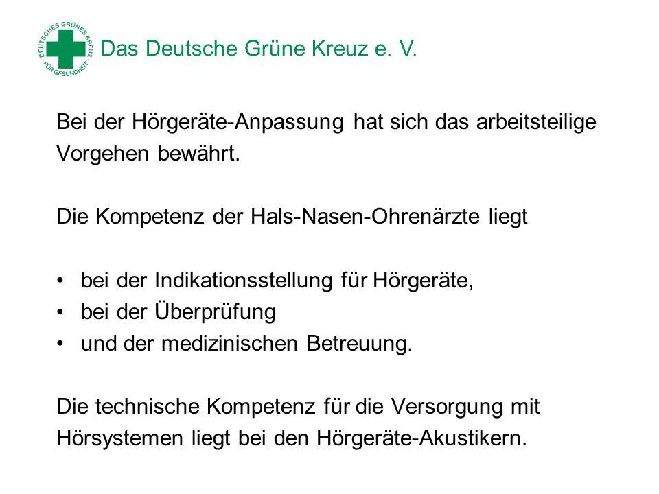 Das Deutsche Grüne Kreuz e. V. Bei der Hörgeräte-Anpassung hat sich das arbeitsteilige Vorgehen bewährt. Die Kompetenz der Hals-Nasen-Ohrenärzte liegt