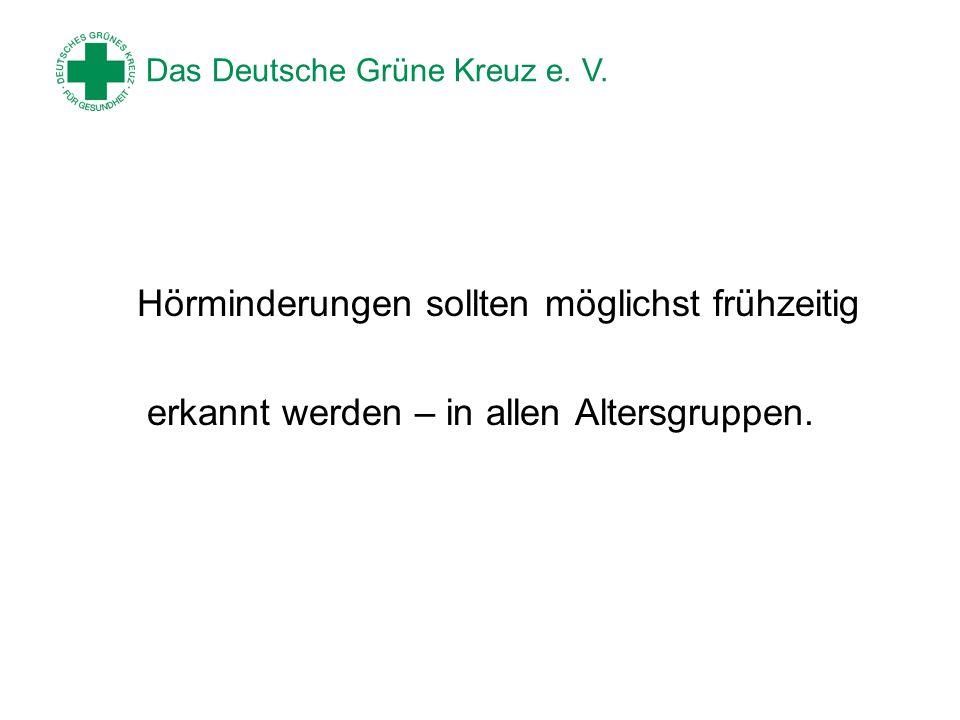 Das Deutsche Grüne Kreuz e. V. Hörminderungen sollten möglichst frühzeitig erkannt werden – in allen Altersgruppen.