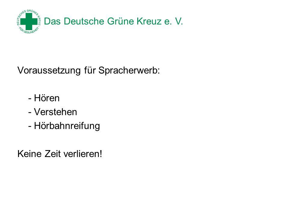 Das Deutsche Grüne Kreuz e. V. Voraussetzung für Spracherwerb: - Hören - Verstehen - Hörbahnreifung Keine Zeit verlieren!