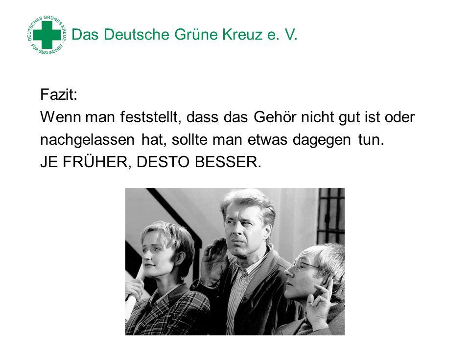 Das Deutsche Grüne Kreuz e. V. Fazit: Wenn man feststellt, dass das Gehör nicht gut ist oder nachgelassen hat, sollte man etwas dagegen tun. JE FRÜHER