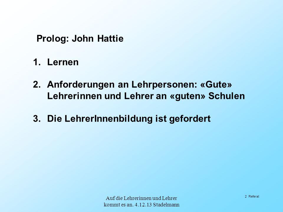 Prolog: John Hattie Die Bedeutung verschiedener Einflussfaktoren auf Schulqualität Meta-Analyse von John Hattie (2009) John A.C.