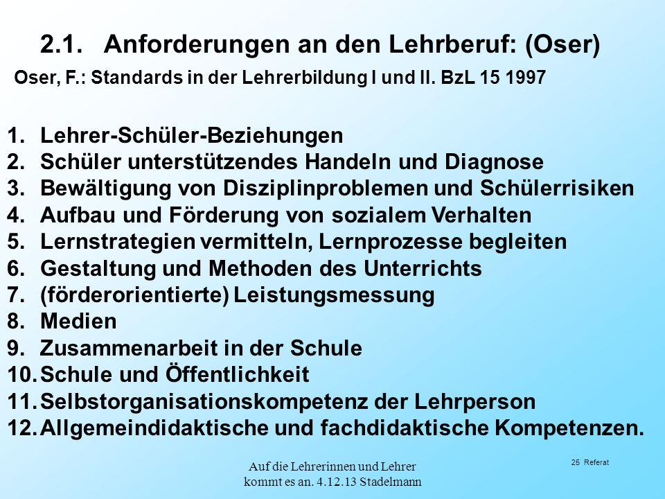2.1. Anforderungen an den Lehrberuf: (Oser) Oser, F.: Standards in der Lehrerbildung I und II. BzL 15 1997 1.Lehrer-Schüler-Beziehungen 2.Schüler unte