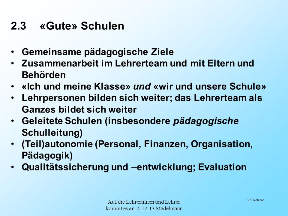 2.3«Gute» Schulen Gemeinsame pädagogische Ziele Zusammenarbeit im Lehrerteam und mit Eltern und Behörden «Ich und meine Klasse» und «wir und unsere Sc
