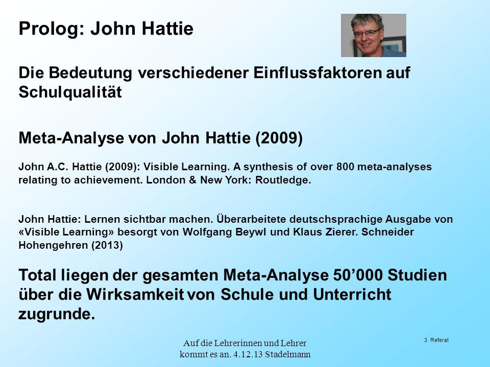 Prolog: John Hattie Die Bedeutung verschiedener Einflussfaktoren auf Schulqualität Meta-Analyse von John Hattie (2009) John A.C. Hattie (2009): Visibl