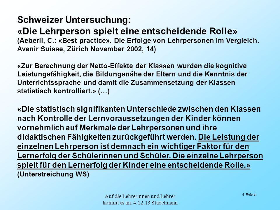 6 Referat Schweizer Untersuchung: «Die Lehrperson spielt eine entscheidende Rolle» (Aeberli, C.: «Best practice». Die Erfolge von Lehrpersonen im Verg