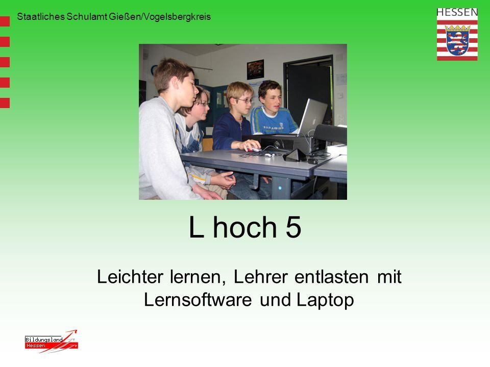 Staatliches Schulamt Gießen/Vogelsbergkreis L hoch 5 Leichter lernen, Lehrer entlasten mit Lernsoftware und Laptop