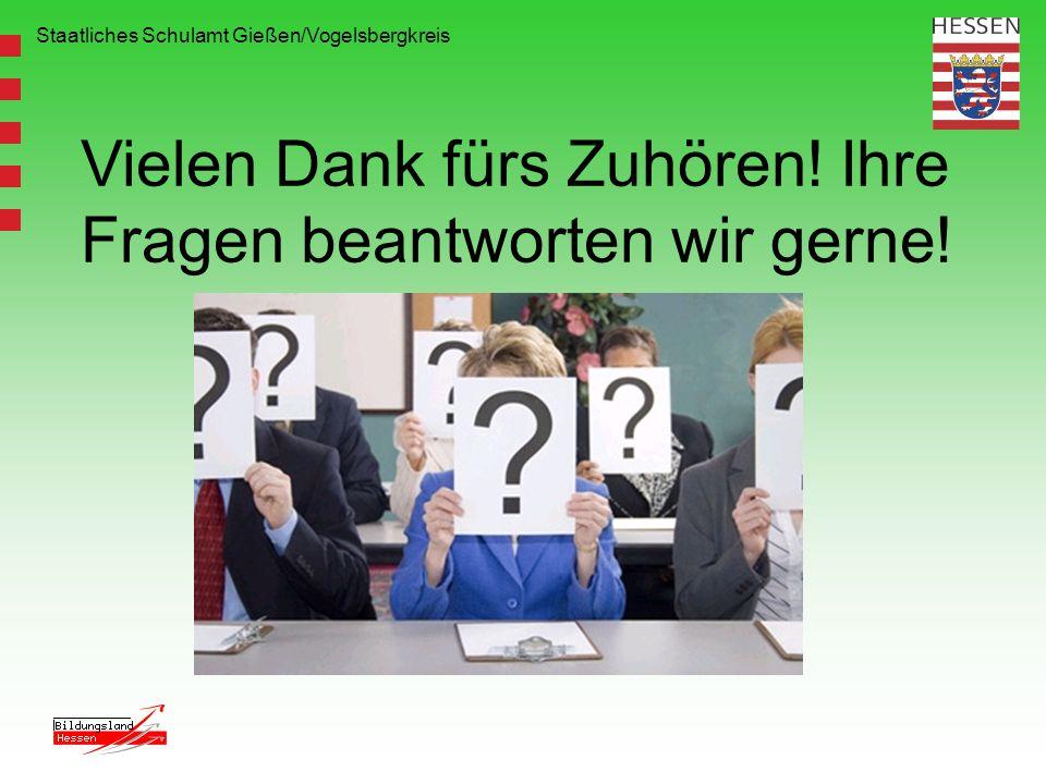Staatliches Schulamt Gießen/Vogelsbergkreis Vielen Dank fürs Zuhören! Ihre Fragen beantworten wir gerne!