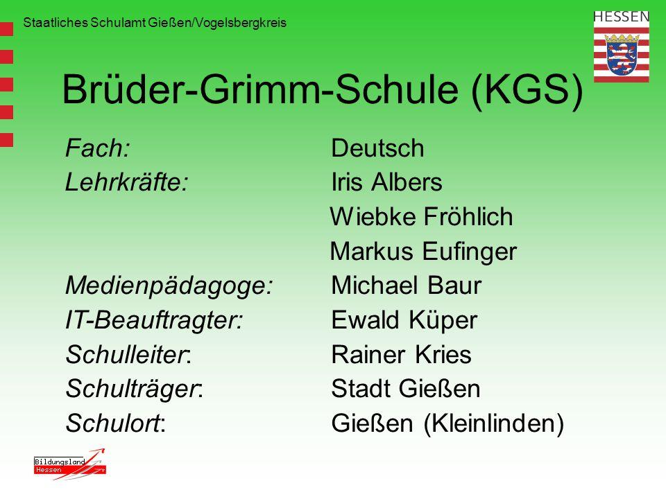 Staatliches Schulamt Gießen/Vogelsbergkreis Brüder-Grimm-Schule (KGS) Fach: Deutsch Lehrkräfte: Iris Albers Wiebke Fröhlich Markus Eufinger Medienpäda