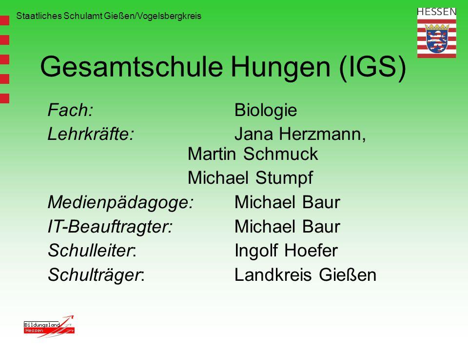 Staatliches Schulamt Gießen/Vogelsbergkreis Gesamtschule Hungen (IGS) Fach: Biologie Lehrkräfte: Jana Herzmann, Martin Schmuck Michael Stumpf Medienpä