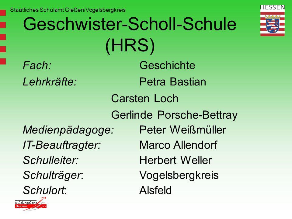 Staatliches Schulamt Gießen/Vogelsbergkreis Geschwister-Scholl-Schule (HRS) Fach:Geschichte Lehrkräfte:Petra Bastian Carsten Loch Gerlinde Porsche-Bet