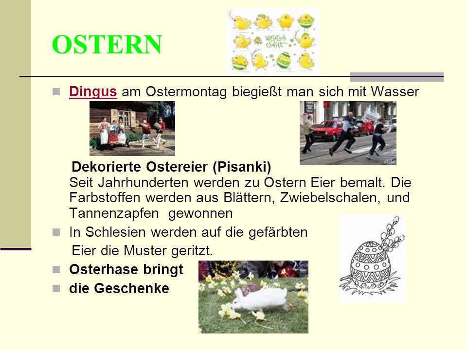 OSTERN Dingus am Ostermontag biegießt man sich mit Wasser Dingus Dekorierte Ostereier (Pisanki) Seit Jahrhunderten werden zu Ostern Eier bemalt. Die F