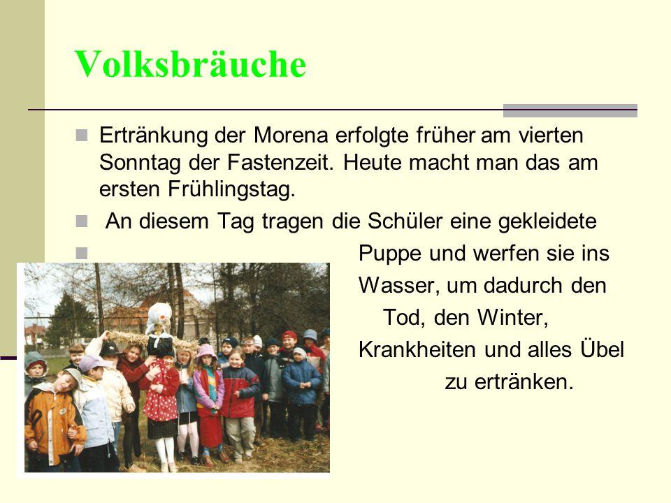Volksbräuche Ertränkung der Morena erfolgte früher am vierten Sonntag der Fastenzeit. Heute macht man das am ersten Frühlingstag. An diesem Tag tragen