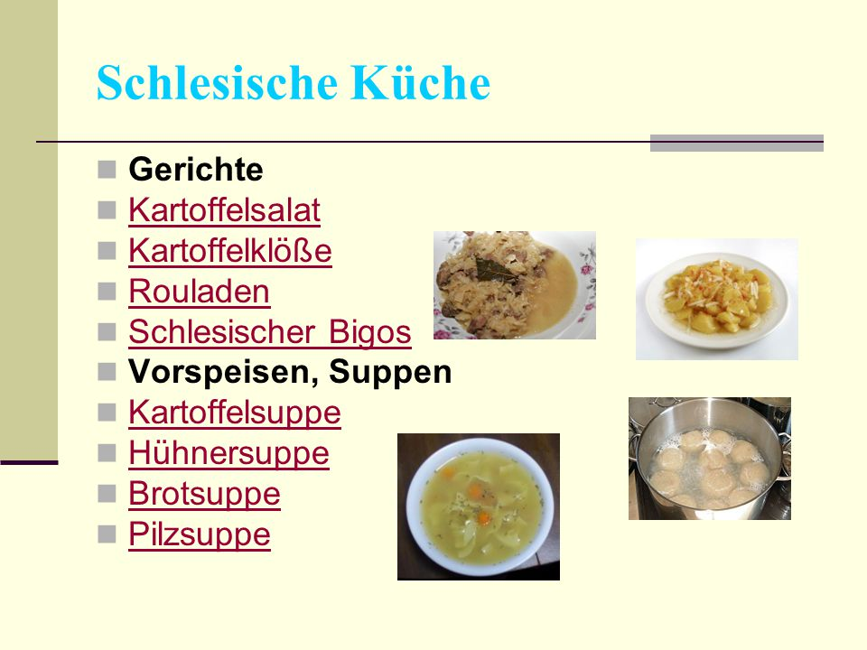 Schlesische Küche Gerichte Kartoffelsalat Kartoffelklöße Rouladen Schlesischer Bigos Vorspeisen, Suppen Kartoffelsuppe Hühnersuppe Brotsuppe Pilzsuppe