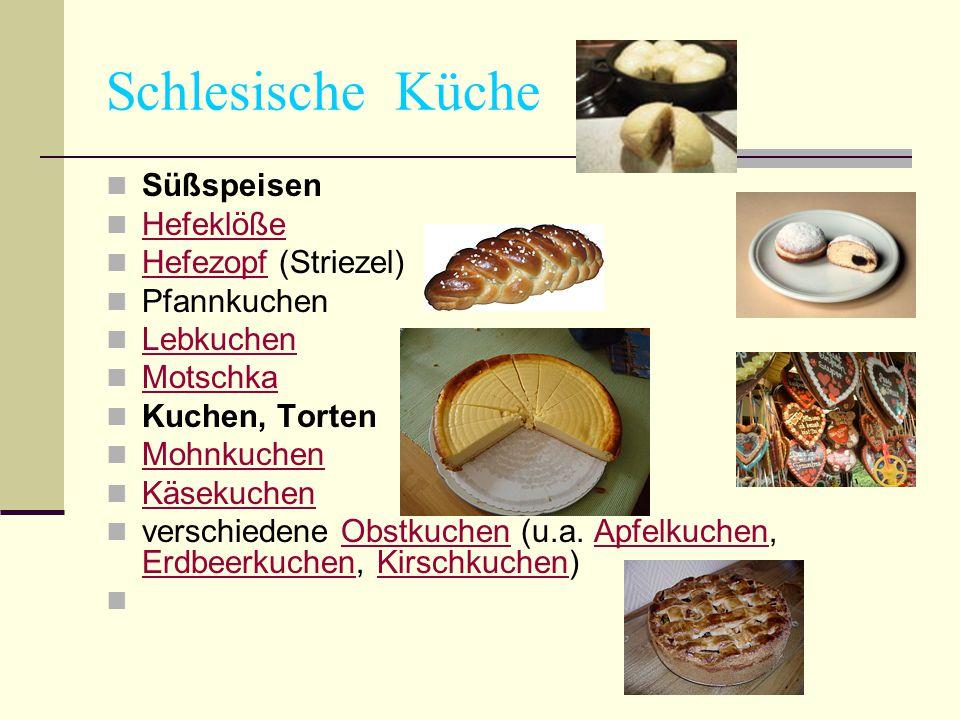 Schlesische Küche Süßspeisen Hefeklöße Hefezopf (Striezel) Hefezopf Pfannkuchen Lebkuchen Motschka Kuchen, Torten Mohnkuchen Käsekuchen verschiedene Obstkuchen (u.a.