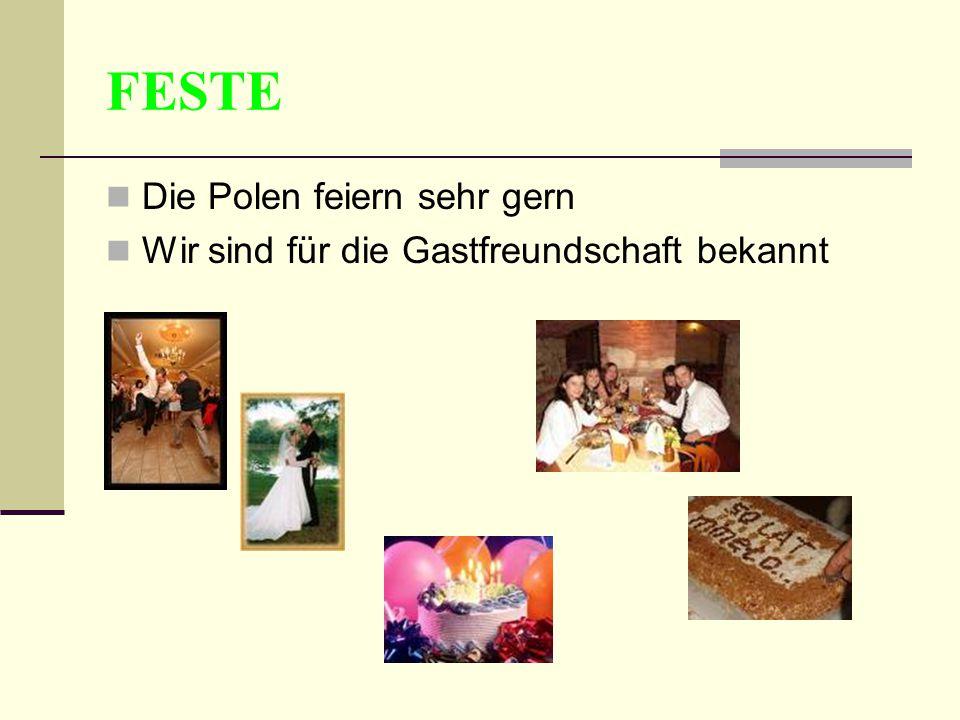 FESTE Die Polen feiern sehr gern Wir sind für die Gastfreundschaft bekannt