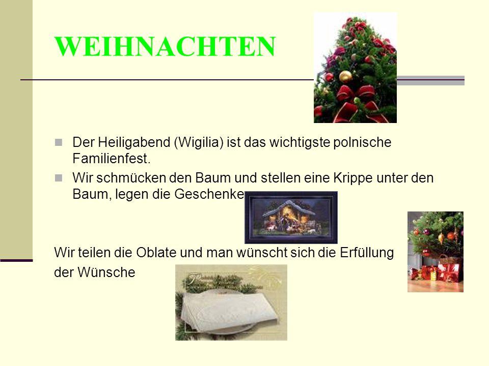 WEIHNACHTEN Der Heiligabend (Wigilia) ist das wichtigste polnische Familienfest. Wir schmücken den Baum und stellen eine Krippe unter den Baum, legen