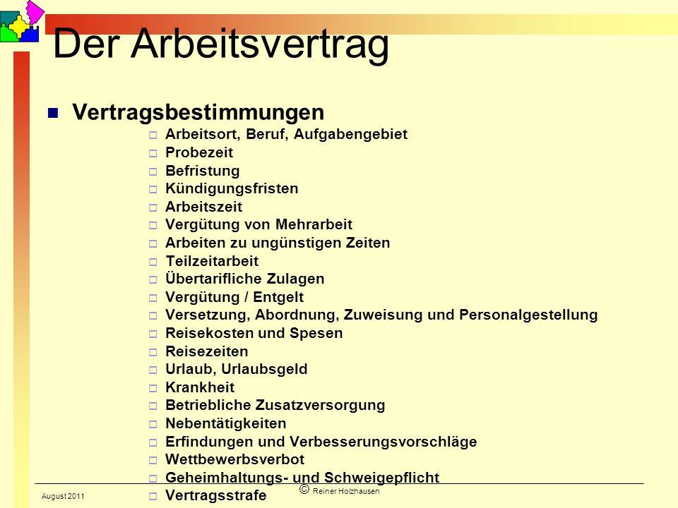 © Reiner Holzhausen Der Arbeitsvertrag Vertragsbestimmungen Arbeitsort, Beruf, Aufgabengebiet Probezeit Befristung Kündigungsfristen Arbeitszeit Vergü