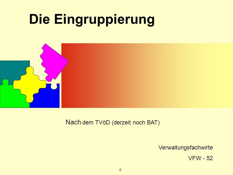 © Die Eingruppierung Nach dem TVöD (derzeit noch BAT) Verwaltungsfachwirte VFW - 52