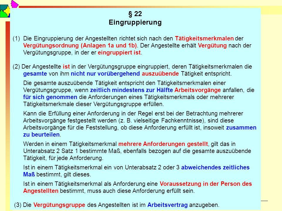 September 2010 © Reiner Holzhausen § 22 Eingruppierung (1)Die Eingruppierung der Angestellten richtet sich nach den Tätigkeitsmerkmalen der Vergütungs