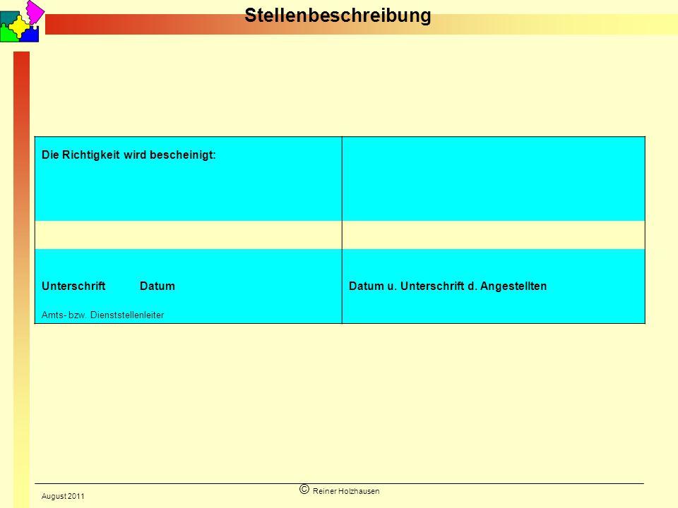 © Reiner Holzhausen Stellenbeschreibung Die Richtigkeit wird bescheinigt: UnterschriftDatum Datum u. Unterschrift d. Angestellten Amts- bzw. Dienstste
