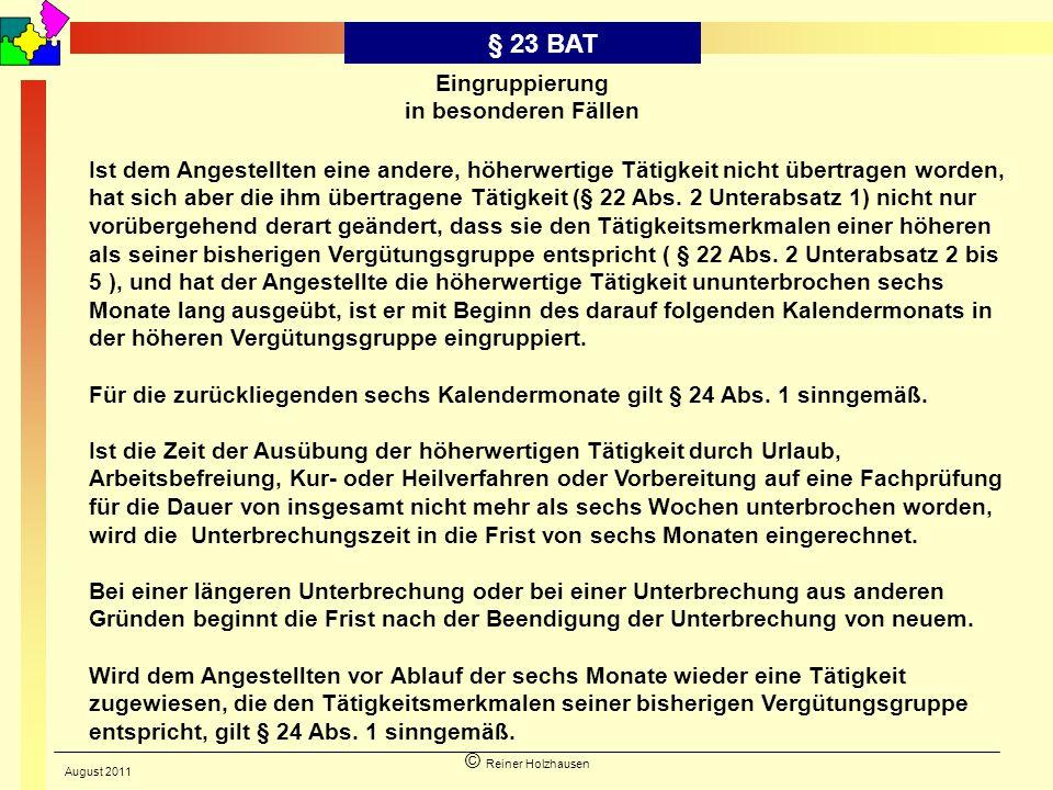 © Reiner Holzhausen § 23 BAT Eingruppierung in besonderen Fällen Ist dem Angestellten eine andere, höherwertige Tätigkeit nicht übertragen worden, hat