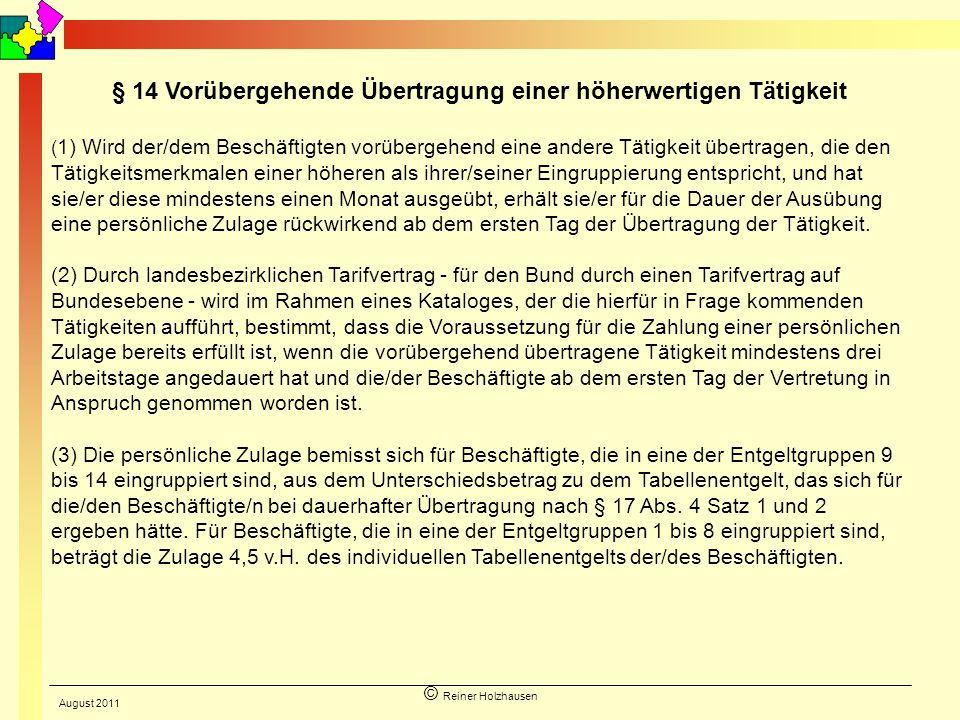 © Reiner Holzhausen § 14 Vorübergehende Übertragung einer höherwertigen Tätigkeit ( 1) Wird der/dem Beschäftigten vorübergehend eine andere Tätigkeit