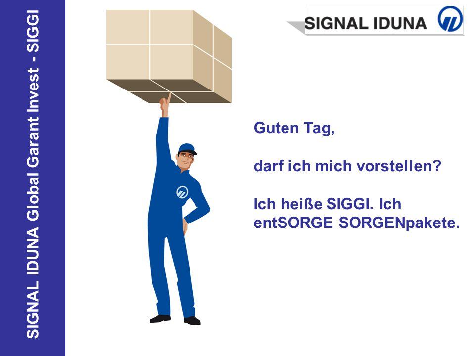 SIGNAL IDUNA Global Garant Invest - SIGGI Guten Tag, darf ich mich vorstellen? Ich heiße SIGGI. Ich entSORGE SORGENpakete.