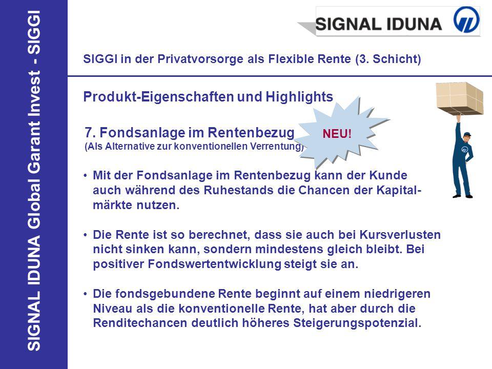SIGNAL IDUNA Global Garant Invest - SIGGI SIGGI in der Privatvorsorge als Flexible Rente (3. Schicht) Produkt-Eigenschaften und Highlights 7. Fondsanl