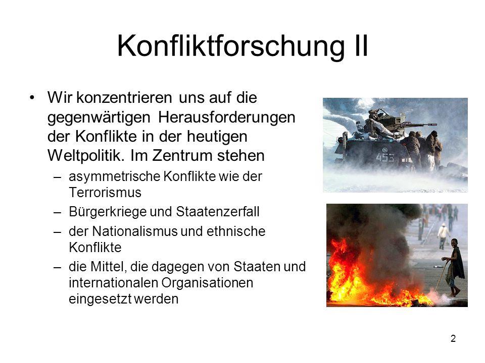 2 Konfliktforschung II Wir konzentrieren uns auf die gegenwärtigen Herausforderungen der Konflikte in der heutigen Weltpolitik. Im Zentrum stehen –asy