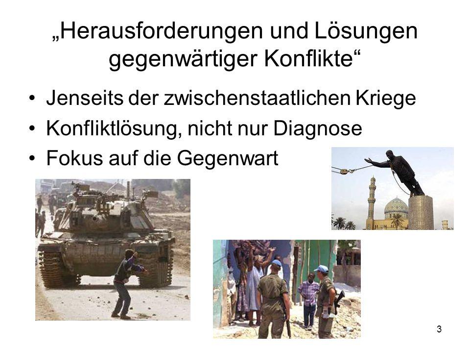 3 Herausforderungen und Lösungen gegenwärtiger Konflikte Jenseits der zwischenstaatlichen Kriege Konfliktlösung, nicht nur Diagnose Fokus auf die Gege