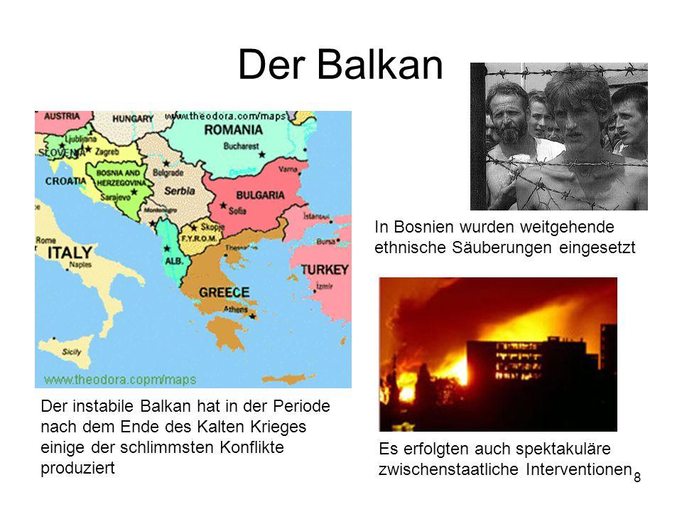 8 Der Balkan Der instabile Balkan hat in der Periode nach dem Ende des Kalten Krieges einige der schlimmsten Konflikte produziert In Bosnien wurden we