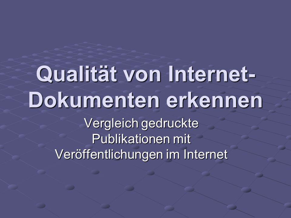 Qualität von Internet- Dokumenten erkennen Vergleich gedruckte Publikationen mit Veröffentlichungen im Internet